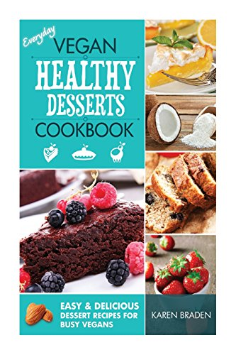 9781497389557: Everyday Vegan Healthy Desserts Cookbook: Easy and Delicious Dessert Recipes for Busy Vegans: Volume 2 (Vegan Cookbook)