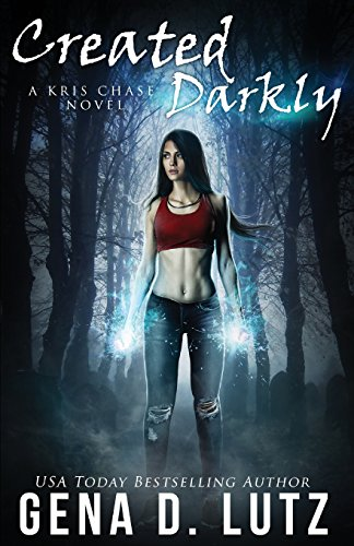 Created Darkly (Kris Chase) (Volume 1): Lutz, Gena D.