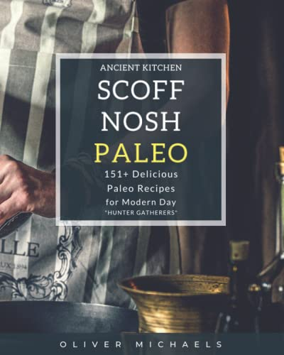 "SCOFF NOSH Paleo: 151 + Delicious Paleo Recipes for Modern Day ""HUNTER GATHERERS"". ..."