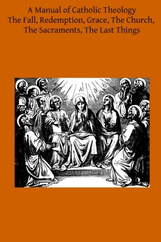 9781497398030: A Manual of Catholic Theology: Based on Scheeben's Dogmatik (Volume 2)