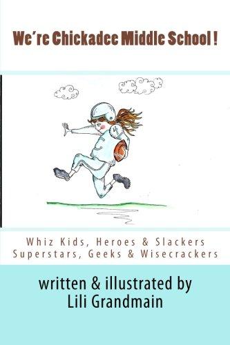 9781497398085: We're Chickadee Middle School!: Whiz Kids, Heroes and Slackers, Superstars, Geeks and Wisecrackers