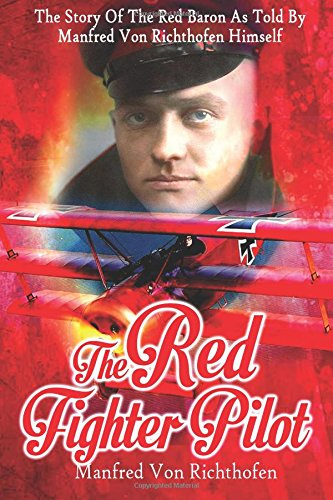 The Red Fighter Pilot: The Story of: Von Richthofen, Manfred
