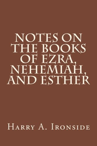 Notes on the Books of Ezra, Nehemiah, and Esther: Harry A. Ironside