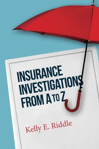Insurance Investigations from A to Z: Riddle, Kelly E.