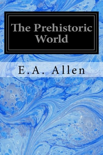 9781497407268: The Prehistoric World: Or Vanished Races