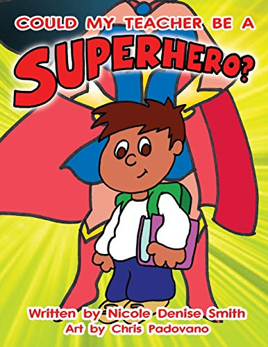 Could my teacher be a SUPERHERO?: Smith, Nicole Denise