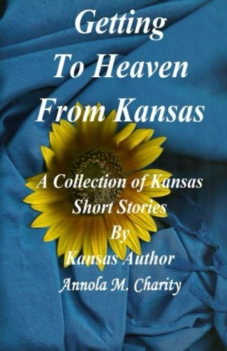 9781497408722: Getting To Heaven From Kansas: A collection of Short Stories about Kansas