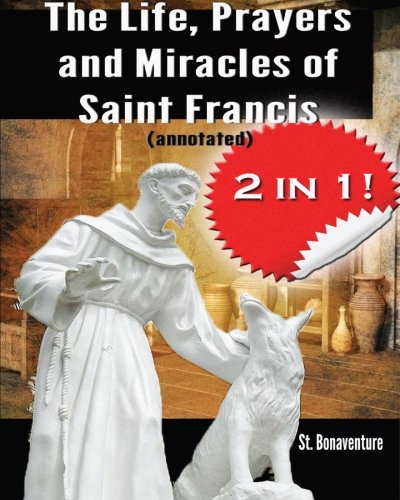 9781497412958: The Life, Prayers and Miracles of Saint Francis (annotated)