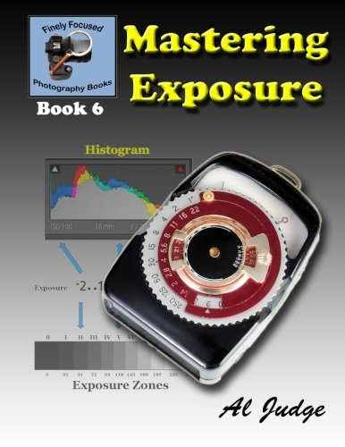 Mastering Exposure: An Illustrated Guide Book: 6: Al Judge