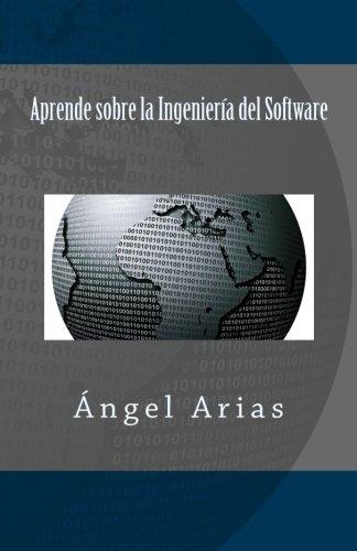Aprende sobre la Ingeniería del Software (Spanish Edition): Arias, �ngel