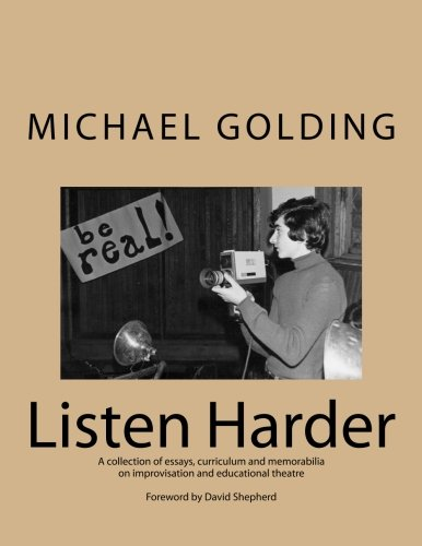 Listen Harder: A collection of essays, curriculum and memorabilia on improvisation and educational ...
