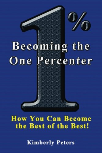 9781497418561: Becoming the One Percenter: How You Can Become the Best of the Best