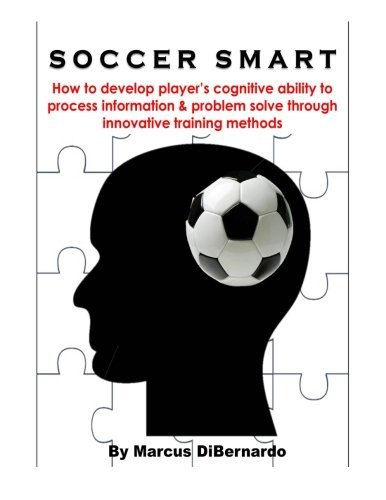 9781497420786: Soccer Smart: How to develop player's cognitive ability to process information & problem solve through innovative training methods
