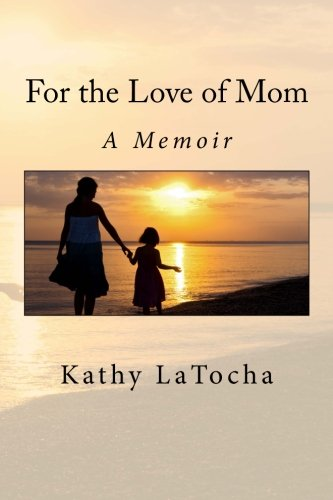 For the Love of Mom: A Memoir: LaTocha, Kathy