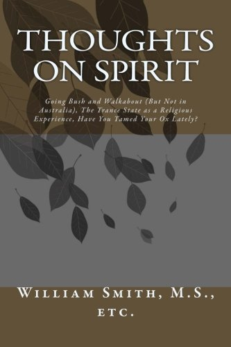 Thoughts on Spirit: Going Bush and Walkabout (But Not in Australia), The Trance State as a ...
