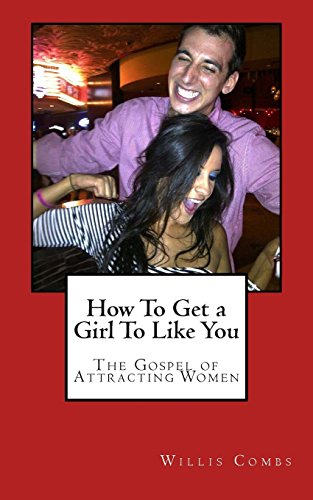 9781497423596: How To Get a Girl To Like You: The Gospel of Attracting Women