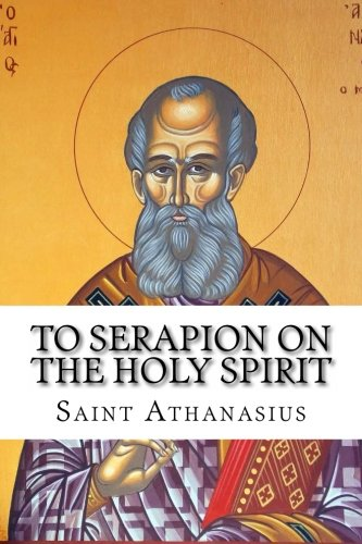 To Serapion on the Holy Spirit: Athanasius, Saint