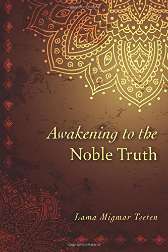 Awakening To The Noble Truth: Lama Migmar Tseten