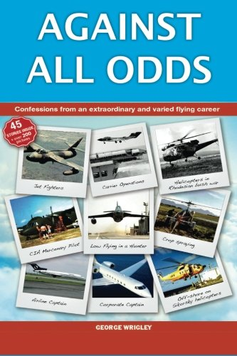 Against All Odds: Confessions from an extraordinary and varied flying career: Wrigley, George; ...
