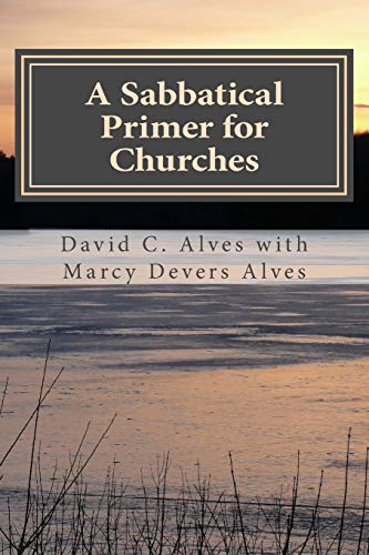 A Sabbatical Primer for Churches: How to Love and Honor the Pastor God Has Given You (A Sabbatical ...