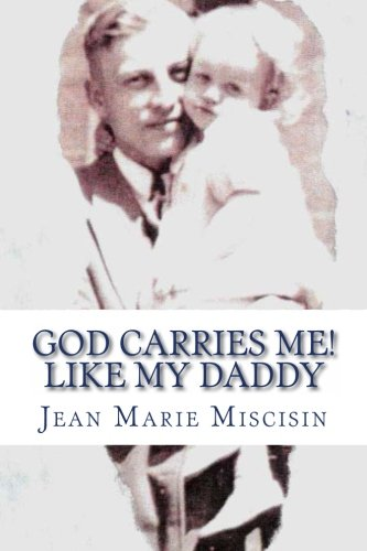 God Carries Me! Like My Daddy: Miscisin, Jean Marie