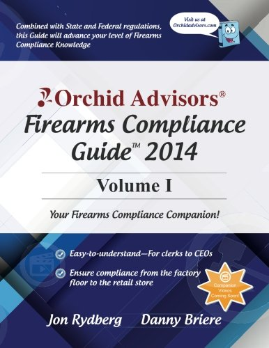 9781497442054: Orchid Advisors Firearms Compliance Guide 2014 Volume 1
