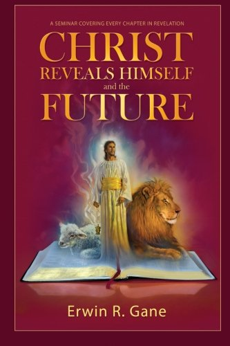 Christ Reveals Himself and the Future: A: Gane, Erwin R.