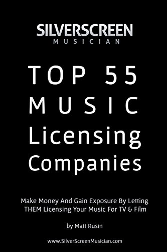 9781497444096: Silver Screen Musician's Top 55 Music Licensing Companies: Make Money And Gain Exposure By Letting THEM License Your Music For TV & Film
