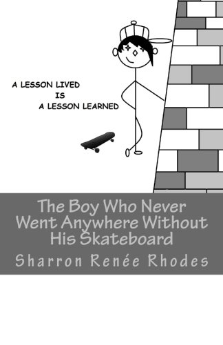 9781497444201: The Boy Who Never Went Anywhere Without His Skateboard: A Lesson Lived Is A Lesson Learned (Volume 1)
