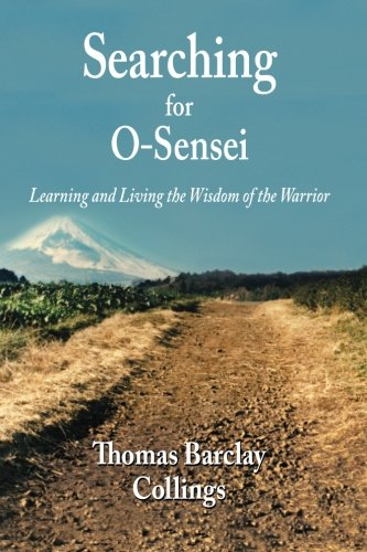 9781497444904: Searching for O-Sensei: Learning and Living the Wisdom of the Warrior
