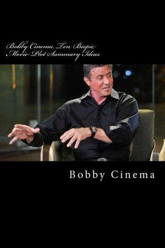 9781497446243: Bobby Cinema Ten Biopic Movie Plot Summary Ideas: English (Bobby Cinema Series) (Volume 4)
