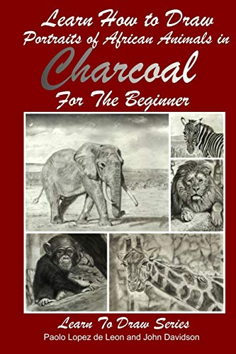 9781497449312: Learn How to Draw Portraits of African Animals in Charcoal For the Beginner (Learn to Draw) (Volume 28)