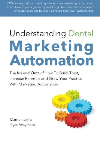 9781497451834: Understanding Dental Marketing Automation: The Ins and Outs of How To Build Trust, Increase Referrals, and Grow Your Practice With Marketing Automation