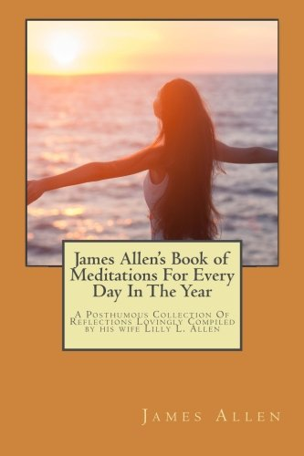 9781497453784: James Allen's Book of Meditations For Every Day In The Year: A Posthumous Collection Of Reflections Lovingly Compiled by his wife Lilly L. Allen