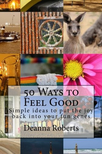 9781497455863: 50 Ways to Feel Good: Simple ideas to put the joy back into your fun genes (The Feel Good Series) (Volume 1)