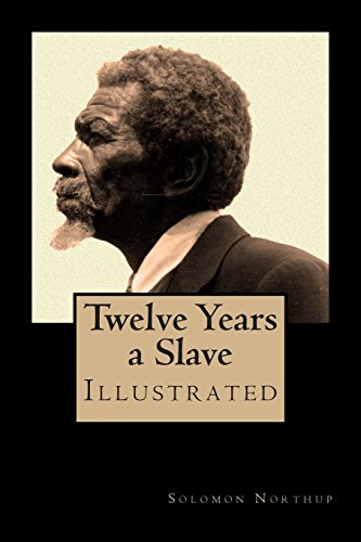 Twelve Years a Slave - Special Edition, Enhanced and Illustrated by Jo M. Bramenson: Memoir of ...