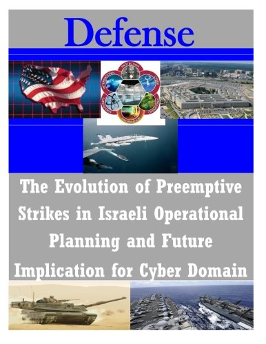 The Evolution of Preemptive Strikes in Israeli Operational Planning and Future Implication for ...