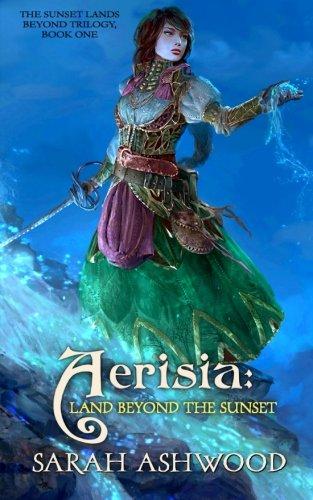 Aerisia: Land Beyond the Sunset (The Sunset Lands Beyond) (Volume 1): Ashwood, Sarah