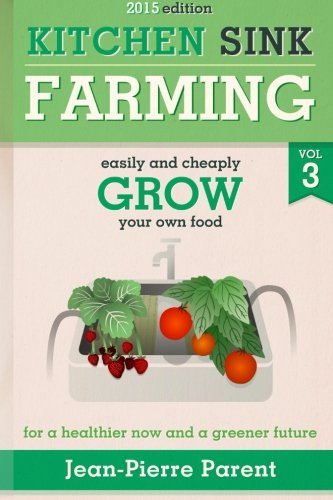 9781497465961: Kitchen Sink Farming Volume 3: Easily and Cheaply Grow Your Own Food for a Healthier Now and a Greener Future