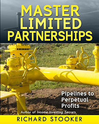 Master Limited Partnerships: High Yield, Ever Growing Oil Stocks Income Investments for a Secure, ...