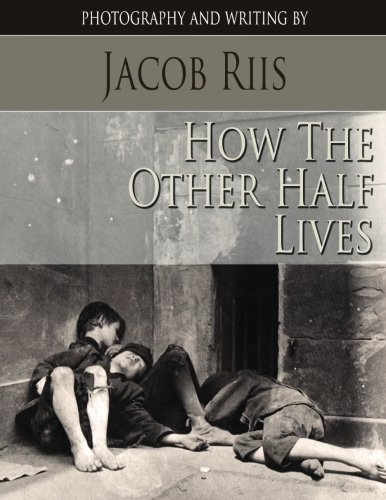 How the Other Half Lives: Photography and writing by: Riis, Jacob