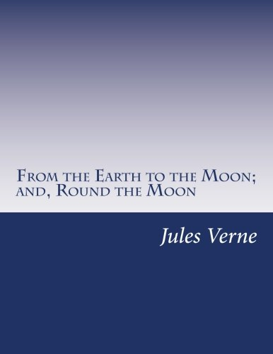 From the Earth to the Moon; And,: Jules Verne