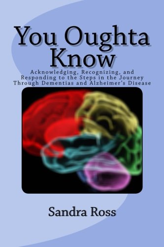 9781497477384: You Oughta Know: Acknowledging, Recognizing, and Responding to the Steps in the Journey Through Dementias and Alzheimer's Disease