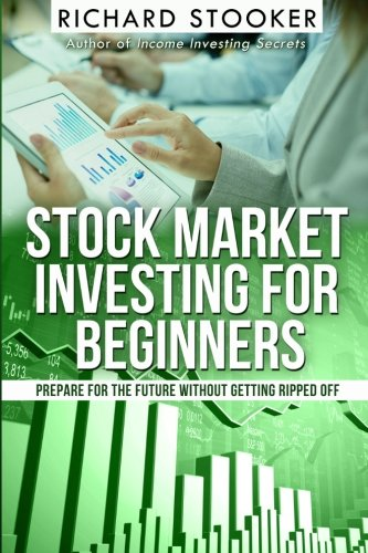 9781497480025: Stock Market Investing for Beginners: How Anyone Can Have a Wealthy Retirement by Ignoring Much of the Standard Advice and Without Wasting Time or Getting Scammed