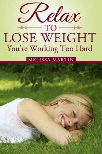 9781497480056: Relax to Lose Weight: How to Shed Pounds Without Starvation Dieting, Gimmicks or Dangerous Diet Pills, Using the Power of Sensible Foods, Water, Oxygen and Self-Image Psychology
