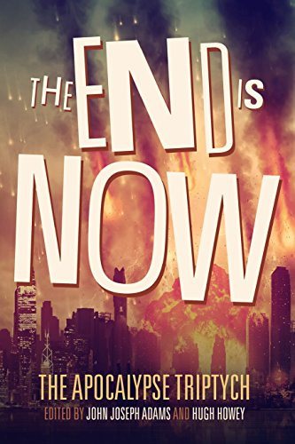 The End is Now (The Apocalypse Triptych: Howey, Hugh; Adams,