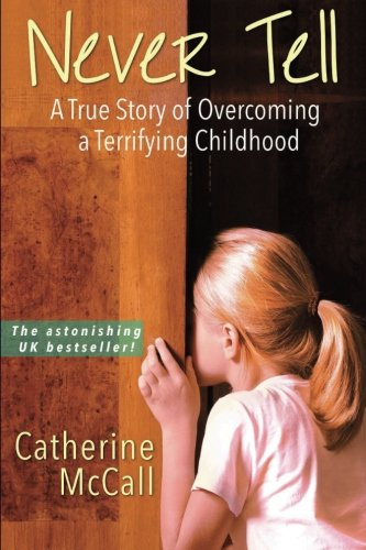9781497486430: Never Tell: The True Story of Overcoming a Terrifying Childhood
