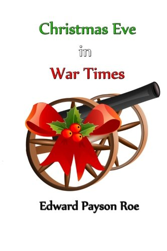 Christmas Eve in War Times (Paperback): Edward Payson Roe