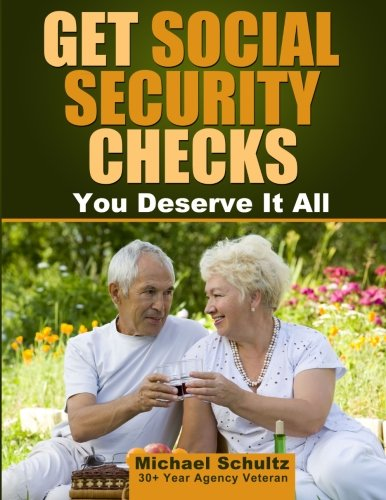 9781497490482: Get Social Security Checks: Everything You Need to File for Social Security Retirement, Disability, Medicare and Supplemental Security Income (SSI) ... the Most Money Due You as Fast as Possible