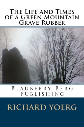 9781497492714: The Life and Times of a Green Mountain Grave Robber